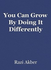 You Can Grow By Doing It Differently