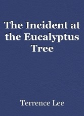 The Incident at the Eucalyptus Tree