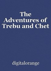 The Adventures of Trebu and Chet