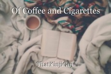 Of Coffee and Cigarettes