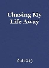 Chasing My Life Away