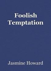 Foolish Temptation