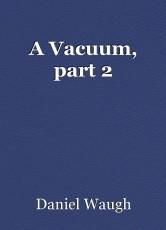 A Vacuum, part 2