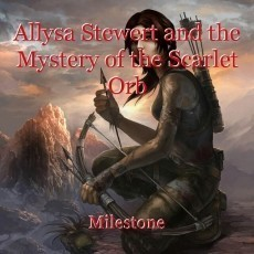 Allysa Stewert and the Mystery of the Scarlet Orb