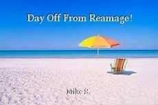 Day Off From Reamage!