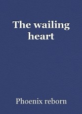 The wailing heart