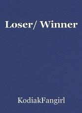 Loser/ Winner