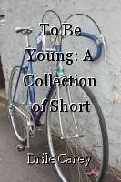 To Be Young: A Collection of Short Stories