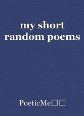 my short random poems