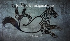 Reality & Imaginations