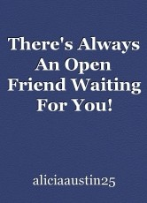 There's Always An Open Friend Waiting For You!