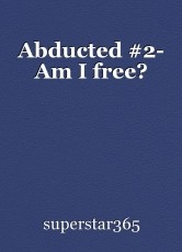 Abducted #2- Am I free?
