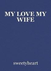 MY LOVE MY WIFE