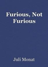 Furious, Not Furious