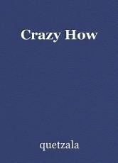 Crazy How