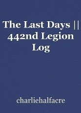 The Last Days || 442nd Legion Log