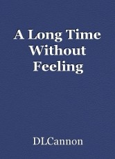 A Long Time Without Feeling