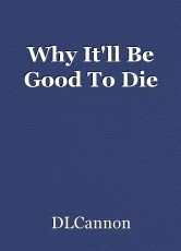 Why It'll Be Good To Die
