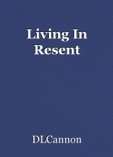 Living In Resent