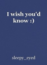 I wish you'd know :)