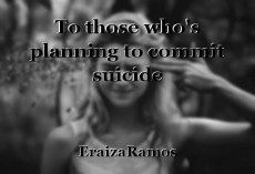 To those who's planning to commit suicide