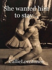 She wanted him to stay...