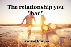 The relationship you