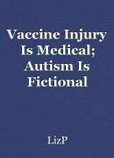 Vaccine Injury Is Medical; Autism Is Fictional