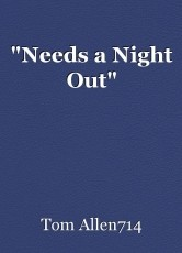 """Needs a Night Out"""