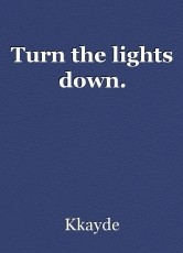 Turn the lights down.