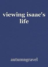 viewing isaac's life