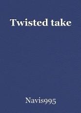 Twisted take