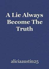 A Lie Always Become The Truth