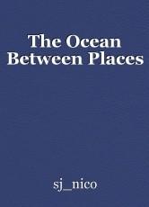 The Ocean Between Places