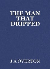 THE MAN THAT DRIPPED