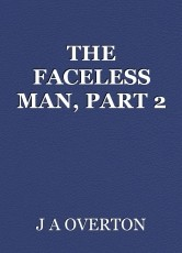 THE FACELESS MAN, PART 2