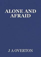 ALONE AND AFRAID