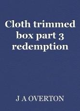 Cloth trimmed box part 3 redemption