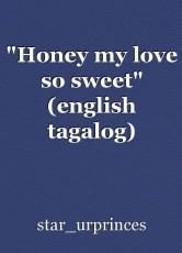 """Honey my love so sweet"" (english tagalog) Getting to know each other Chapter1&2"