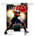 A Hero's Tale: Project T.O.R.P.E.X.