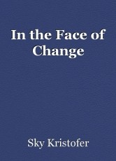 In the Face of Change
