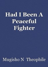 Had I Been A Peaceful Fighter