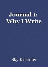 Journal 1:  Why I Write