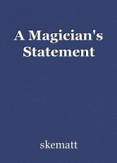 A Magician's Statement