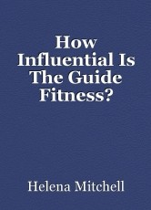 How Influential Is The Guide Fitness?