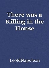 There was a Killing in the House