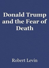 Donald Trump and the Fear of Death