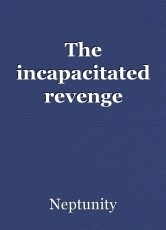 The incapacitated revenge