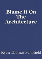 Blame It On The Architecture