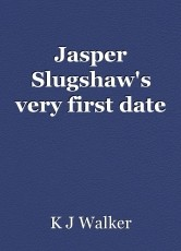 Jasper Slugshaw's very first date